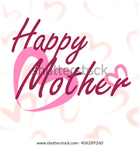 Happy Mother's Day Calligraphy Background. Lettering Happy Mother. Feel happy Mother, make happy Mother, stay happy Mother,  #406289260