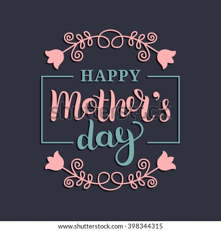 Happy Mother's Day greeting card. Vector illustration with flowers ornament. Hand lettering calligraphy holiday background in floral frame