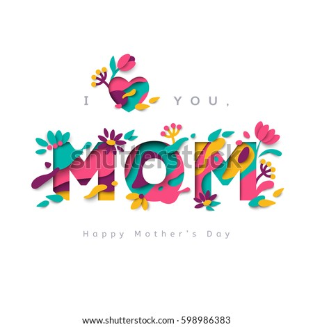 Happy Mothers day greeting card with typographic design and floral elements. Vector illustration. Paper cut style with blooming flowers, leaves and abstract shapes. I love you, mom.