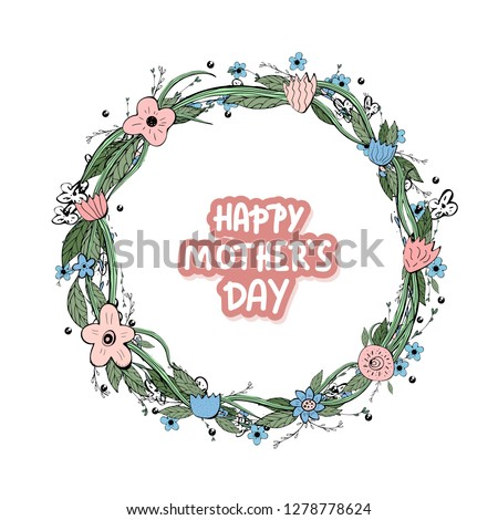 Happy Mothers Day lettering with wild flowers wreath decoration. Greeting card with handwritten quote. Vector color illustration. #1278778624