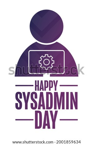 Happy National System Administrator - Sysadmin Appreciation Day. Holiday concept. Template for background, banner, card, poster with text inscription. Vector EPS10 illustration Сток-фото ©