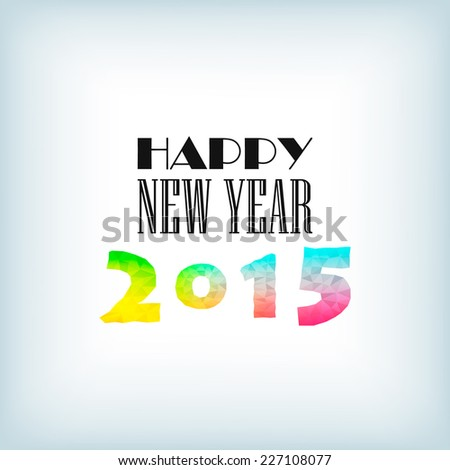 Happy New 2015 colorful greeting card. Vector illustration for holiday design. Party poster, greeting card, banner or invitation.