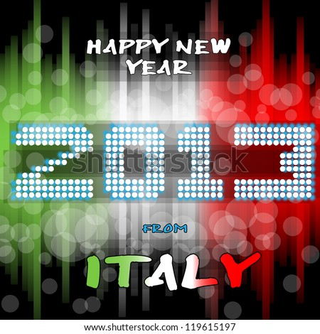 Happy New Year 2013 from Italy Happy new year's eve with a multicolored background, bright text like little light ball and the colors of the italian flag, green white red. Italy.