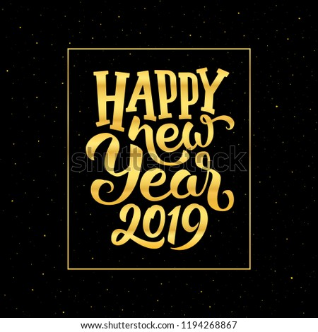 Happy New Year 2019 golden calligraphic text in frame on black background with glitters. Greeting card design with typography for winter holidays season. Vector illustration