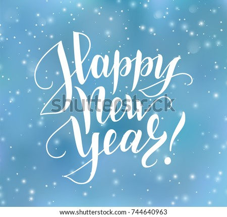 Happy New Year text, hand drawn lettering. Holiday greetings quote. Blue blurred background with falling snow effect. Great for Christmas and New year cards, posters, gift tags. #744640963