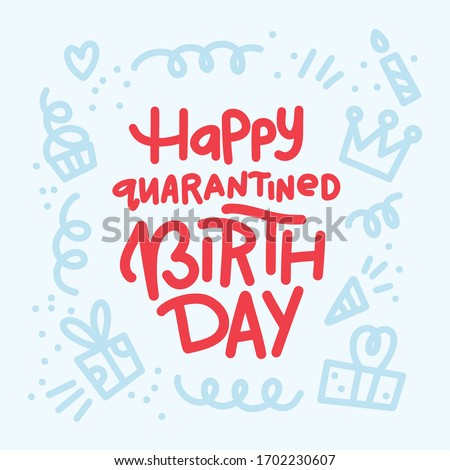 Happy quarantined birthday. Funny greeting card for birthday in covid-19 pandemic self isolated period. Doodle lettering isolated on white. Congratulate you're best friend happy birthday.