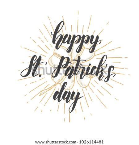 Happy Saint Patrick's Day. Celebration design for March, 17th. Hand drawn lettering
