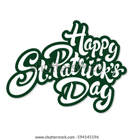 Happy St. Patrick's Day hand drawn lettering design vector illustration. Perfect for advertising, poster, announcement, invitation, party, greeting card, bar, restaurant, menu. Saint Patrick.