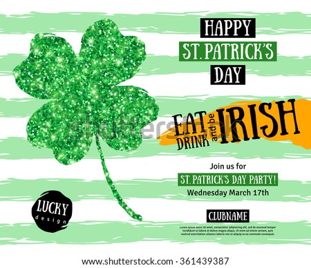 Happy St. Patrick's Day Pub Party Invitation. Vector illustration. Irish Shining Four leaf clover. Typographic Template for Text. Eat, Drink and be Irish.