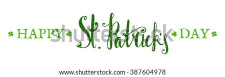 Happy St. Patricks day lettering. Grunge textured handwritten calligraphic inscriptions. Design element for greeting card, banner, invitation, postcard, vignette, flyer. Vector illustration.