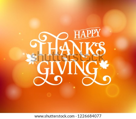 Happy Thanksgiving beautiful inscription, lettering on a blurry background. Happy Thanksgiving for greeting card, banner, invitation. Vector illustration.