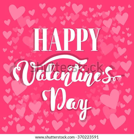 Happy Valentine's Day. Hand lettering. Handmade calligraphy, vector. Greeting card. Happy Valentine's Day message.
