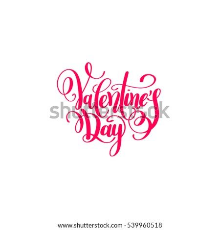happy valentines day handwritten lettering holiday design to greeting card, poster, congratulate, calligraphy text vector illustration eps10 #539960518