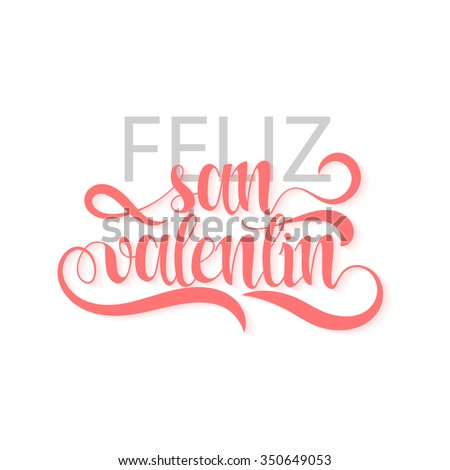 Happy valentines day. Phrase Spanish handmade. Feliz san valentin. Stylish, modern, elite calligraphy. Quote with swirls. Phrase for design of brochures, posters, banners, web. World Day of Valentine #350649053