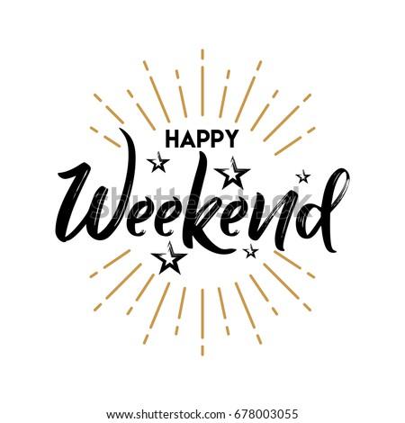 Happy Weekend - Handwritten vector illustration, brush pen lettering, for greeting