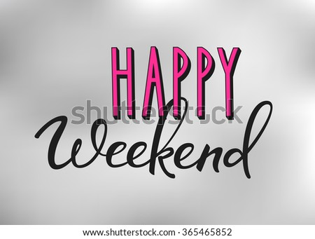 Happy weekend lettering. Motivational quote. Weekend inspiration typography. Calligraphy postcard poster graphic design lettering element. Hand written sign. Decoration element. Friday inspiration. #365465852