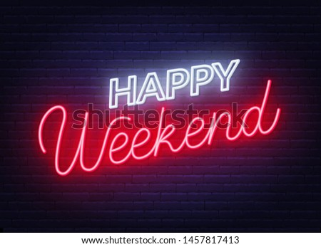 Happy weekend neon sign. Greeting card on dark background. Vector illustration.
