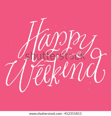 Royalty free happy weekend greeting card poster 452355820 stock happy weekend positive quote handwritten with script calligraphy hand painted script lettering hand m4hsunfo