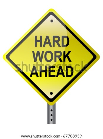 Hard work ahead street sign. Vector file also available. / Hard Work Ahead