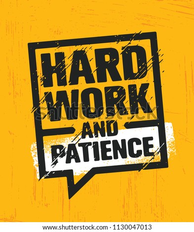 Hard Work And Patience. Inspiring Creative Motivation Quote Poster Template. Vector Typography Banner Design Concept On Grunge Texture Rough Background