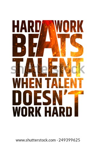 Hard work beats talent when talent doesn't work hard essay