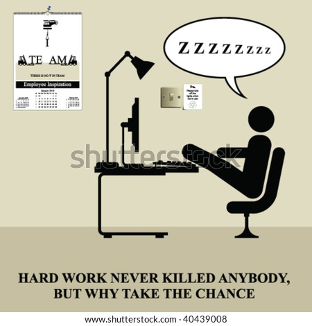 Hard work never killed anybody humour