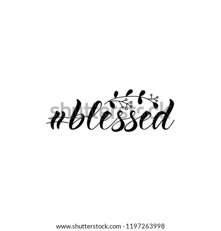 Hashtag Blessed. Ink hand lettering. Modern brush calligraphy. Inspiration graphic design typography element.