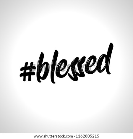 Hashtag #blessed - lettering message. Hand drawn phrase. Handwritten modern brush calligraphy. Good for social media, posters, greeting cards, banners, textiles, gifts, T-shirts, mugs or other gifts.