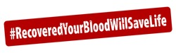 Hashtag Recovered, Your Blood Will Save A Life rule red square rubber seal stamp on white background.  Stamp Recovered, Your Blood Will Save A Life  rubber text  inside rectangle. EPS 10