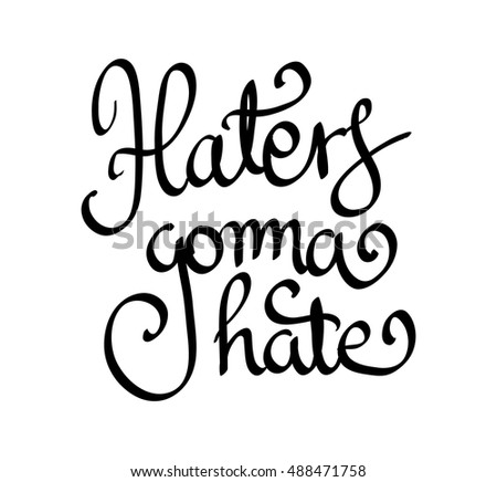 haters gonna hate lettering