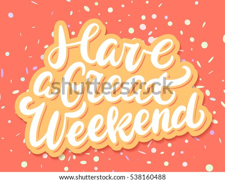 Vector Images Illustrations And Cliparts Have A Great Weekend
