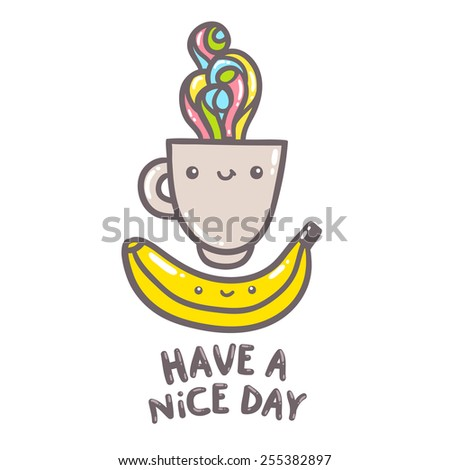 Have a nice day illustration. Cute cartoon coffee cup and banana characters.