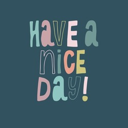 have a nice day vector illustration lettering poster postcard positive typography text message tshirt card graphic design type typographic banner font decoration greeting print motivation