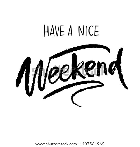 Have a nice weekend card, brush lettering Vector banner , typography slogan , Hand sketched weekend  lettering typography. Hand drawn weekend sign. Badge, icon, logo, tag, illustration