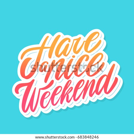 Have a nice Weekend. Vector lettering.