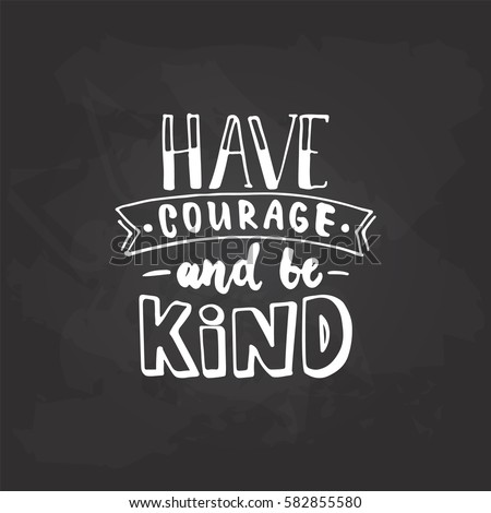 have courage and be kind   hand