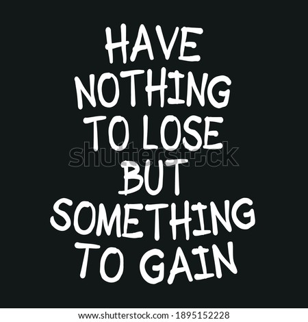 Have Nothing To Lose But Something to Gain Stock photo ©