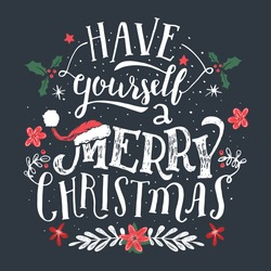 Have yourself a Merry Christmas. Hand lettering holiday quote. Christmas typographic design greeting card template.