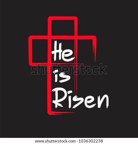 He is risen - motivational quote lettering, religious poster. Print for poster, prayer book, church leaflet, t-shirt, bag, postcard, sticker. Greeting card for Easter. Simple cute vector