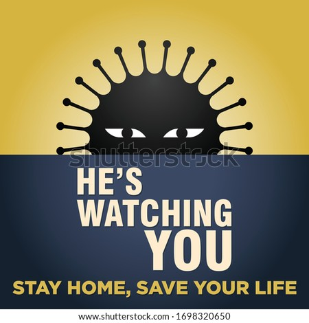 he's watching you  stay home