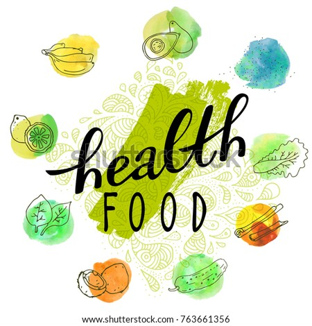 Health Food. Hand drawn poster for a vegetarian, vegan, healthy food restaurant. Modern calligraphy, hand lettering, watercolor blots. Vector illustration #763661356