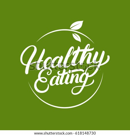 Healthy Eating hand written lettering logo, label, badge, emblem with leaves. Design elements for natural products. Isolated on green background. Vector illustration.