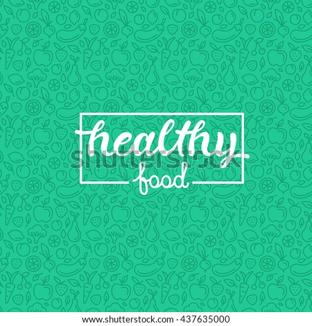 Healthy food - motivational poster or banner with hand-lettering phrase on green background with trendy linear icons and signs of fruits and vegetables - vector illustration