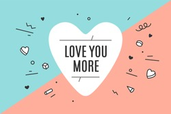 Heart icon with text Love You More. Hand drawn design for banner or poster for Valentine Day, Lovers Day and love theme. Flat graphic with explosion symbols in memphis style. Vector Illustration