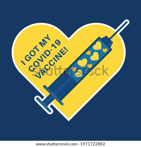 heart shape Vaccination badge with vaccine syringe. Text quote - I got my COVID-19 vaccine, for vaccinated persons. Coronavirus, corona virus vaccination campaign sticker. Vector illustration