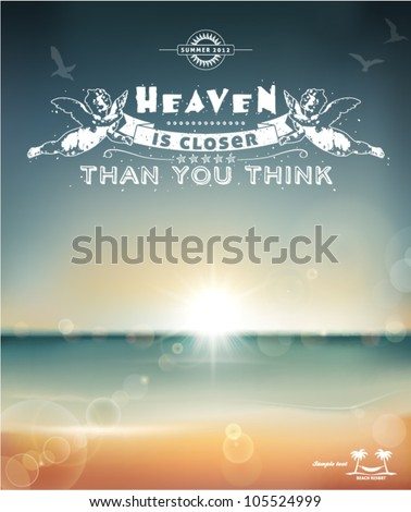 Heaven is closer than you think, creative graphic message for your summer design. - stock vector