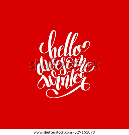 hello awesome winter handwritten lettering text inscription holiday phrase, typography banner with brush script for holiday greeting gift poster, calligraphy font vector illustration