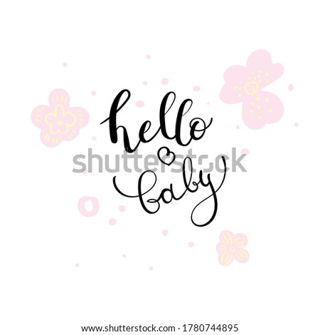 Hello baby. Greeting phrase for newborns. Cute lettering calligraphy. Doodle-style flowers on the background Stock photo ©