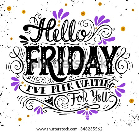 Hello Friday. IVe Been Waiting For You. Quote. Hand Drawn Vintage Illust...