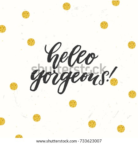 hello gorgeous - trendy hand lettering poster. Hand drawn calligraphy
